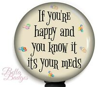 If You're Happy and You Know It it's Your Meds Badge Reel Name ID Clip Holder