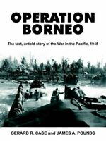 Operation Borneo: The last, untold story of the War... by Case, Gerard Paperback