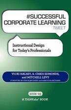 # Successful Corporate Learning Tweet Book03: Instructional Design for Today's P