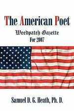 The American Poet : Weedpatch Gazette For 2007 by Ph. D. Heath (2009, Paperback)