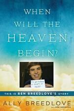 When Will the Heaven Begin?: This Is Ben Breedlove's Story - Acceptable - B