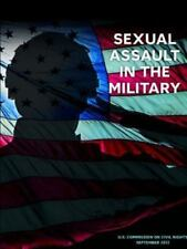 Sexual Assault in the Military: By Commission on Civil Rights, U. S.