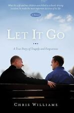 Let It Go : A True Story of Tragedy and Forgiveness by Chris Williams (2012,...