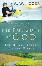 The Pursuit of God: The Human Thirst For the Divine by A. W. Tozer
