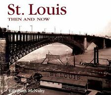 St. Louis Then and Now by Elizabeth McNulty (2002, Har