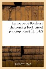 La coupe de Bacchus : chansonnier bachique et philosophique by AUTEUR New,,