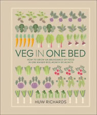 Veg in One Bed: How to Grow an Abundance of Food in One Raised Bed, Month by Mon