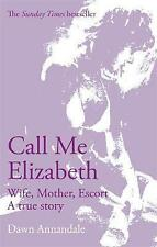 Call Me Elizabeth: Wife, Mother, Escort, Dawn Annandale, Very Good condition, Bo