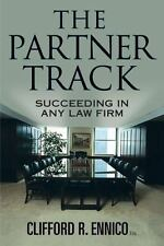 The Partner Track: How to Go from Associate to Partner in any Law Firm by Ennic