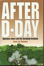 After D-Day : Operation Cobra and the Normandy Breakout by James Jay Carafano