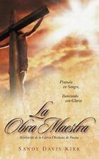 La Obra Maestra : Revelación de la Gloria Olvidada de Pascua by Sandy Davis...
