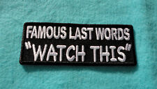 P3 Famous Last Words ....Watch This Funny Humour Iron Patch Motorcycle Laugh