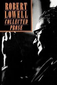 Robert Lowell  Collected Prose: By Robert Lowell