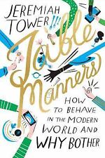 Table Manners Jeremiah Tower How To Behave in The Modern World and Why Bother