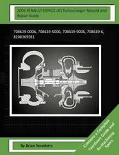 2004 RENAULT ESPACE DCi Turbocharger Rebuild and Repair Guide : 708639-0006,...