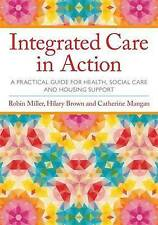 Integrated Care in Action: A Practical Guide for Health, Social Care and...