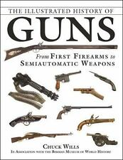 The Illustrated History of Guns: From First Firearms to Semiautomatic Weapons, W