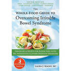 The Whole-Food Guide to Overcoming Irritable Bowel Syndrome: Strategies and Reci