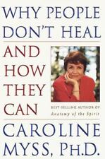 Why People Don't Heal and How They Can by Caroline Myss (1997, Hardcover)