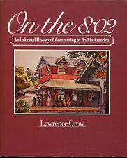 On the 8:02  a History of Commuting by Rail in America - Lawrence Grow -(1st,dj)