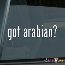 Got Arabian ? Sticker Die Cut Vinyl Arab Horse