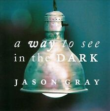 CD: A Way to See in the Dark - JASON GRAY - New & Factory Sealed!