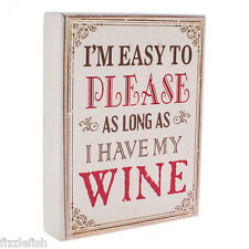 Wood FUNNY Worded HUMOROUS - EASY TO PLEASE - WINE Block Sign Plaque Ladies Gift