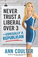 Never Trust a Liberal Over 3-Especially a Republican by Ann Coulter