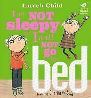 I am Not Sleepy and I Will Not Go to Bed (Charlie and Lola) by Lauren Child, NEW
