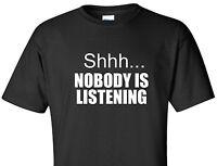 Shhh... Nobody is Listening T-Shirt Teacher School Sarcasm Funny Humor Shirt