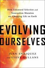 Evolving Ourselves : How Unnatural Selection and Nonrandom Mutation Are...