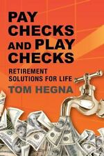 Paychecks and Play Checks: Retirement Solutions For Life by Tom Hegna
