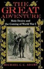 The Great Adventure : Male Desire and the Coming of World War I by Michael C....