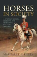 Horses in Society : A Story of Animal Breeding and Marketing Culture, 1800-1920