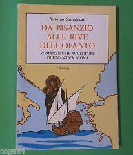 Da Bisanzio alle Rive dell'Ofanto - Antonio Setteducati - Prima ed. Bastogi 1987