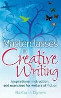 Masterclasses in Creative Writing: Inspirational instruction and exercises for w