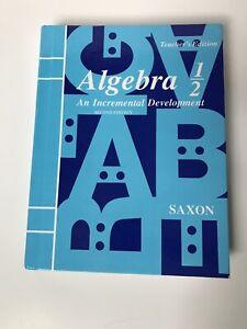 Algebra 1/2: An Incremental Development Teachers Edition by SAXON PUBLISHERS