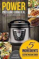 Power Pressure Cooker XL Cookbook : 5 Ingredients or Less Quick, Easy and Delici