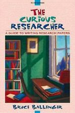 The Curious Researcher : A Guide to Writing Research Papers by Bruce P....