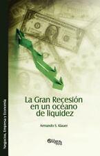 La Gran Recesion en un Oceano de Liquidez by Armando S. Klauer (2012, Paperback)