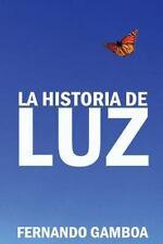 La Historia de Luz : Basada en Hechos Reales by Fernando Gonzalez (2012, Paperba