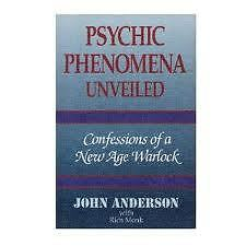 Psychic Phenomena Unveiled Confessions of a New Age Warlock John Anderson