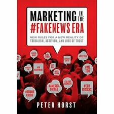 Marketing in the #Fakenews Era: New Rules for a New Rea - Hardcover NEW Horst, P