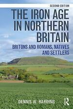 The Iron Age in Northern Britain : Celts and Romans, Natives and Invaders by...