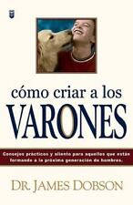 Dr James C Dobson PH.D. : Como Criar a los Varones (Spanish Editio