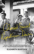 Colonial Sunset, Republican Dawn: One Familys Experiences During the Transformat