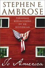 To America: Personal Reflections of an Historian Ambrose, Stephen E. Hardcover