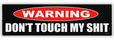Bumper Sticker - Warning - Don't Touch My Sh*t - Great For Tool Box - Funny!