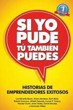 Si Yo Pude, Tu Tambien Puedes : Historias de Emprendedores Existosos by...