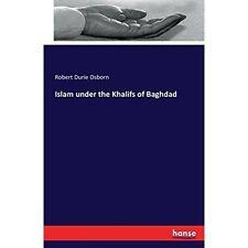 Islam Under the Khalifs of Baghdad by Robert Durie Osborn (Paperback /...